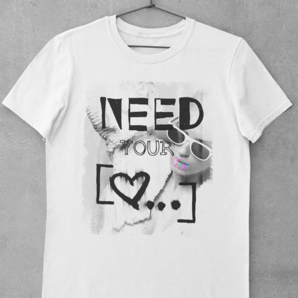 Need Your Love Bio-TShirt weiß mit schwarzem Motiv